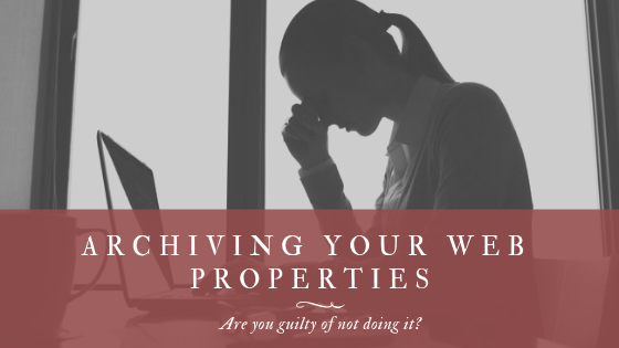 Are You Guilty Of Not Archiving Your Web Properties?